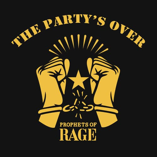 Prophets of rage - The Party is over