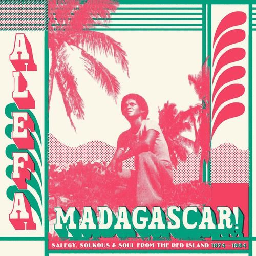 Alefa Madagascar (Salegy, Soukous and Soul from the Red Island 1974-1984)