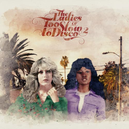 THE LADIES OF TOO SLOW DISCO VOL. 2