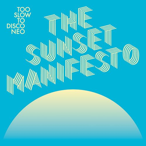 Too Slow to Disco NEO presents- The Sunset Manifesto
