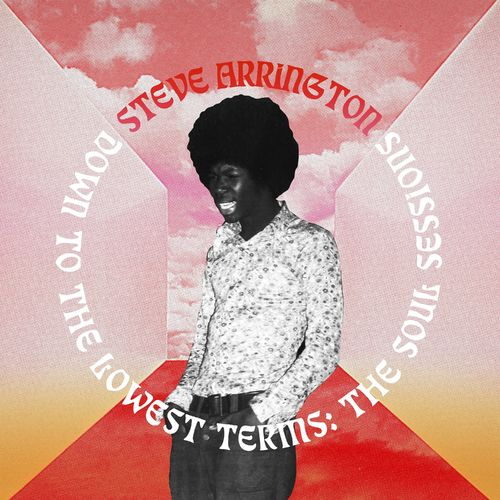 Steve Arrington - Down to the Lowest Terms - The Soul Sessions