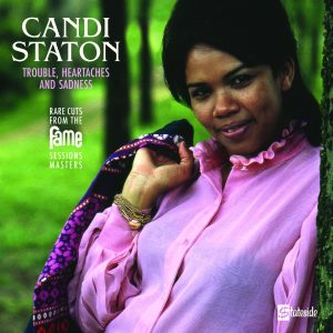 CANDI STATON – TROUBLE, HEARTACHES AND SADNESS (THE LOST FAME SESSIONS MASTERS