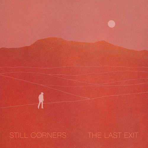 Still Corners The Last Exit